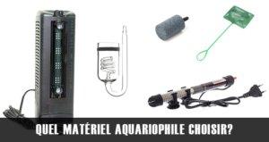 Quel matériel aquariophile choisir?